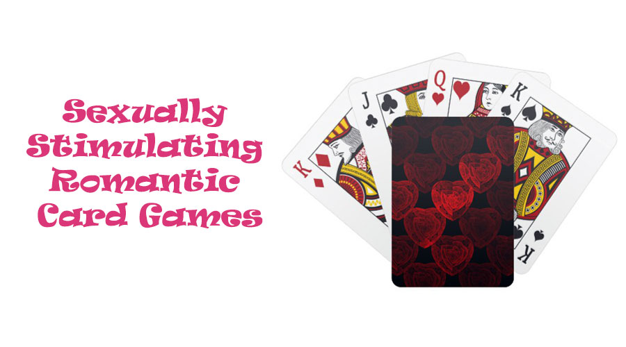 Sexually Stimulating Romantic Card Games